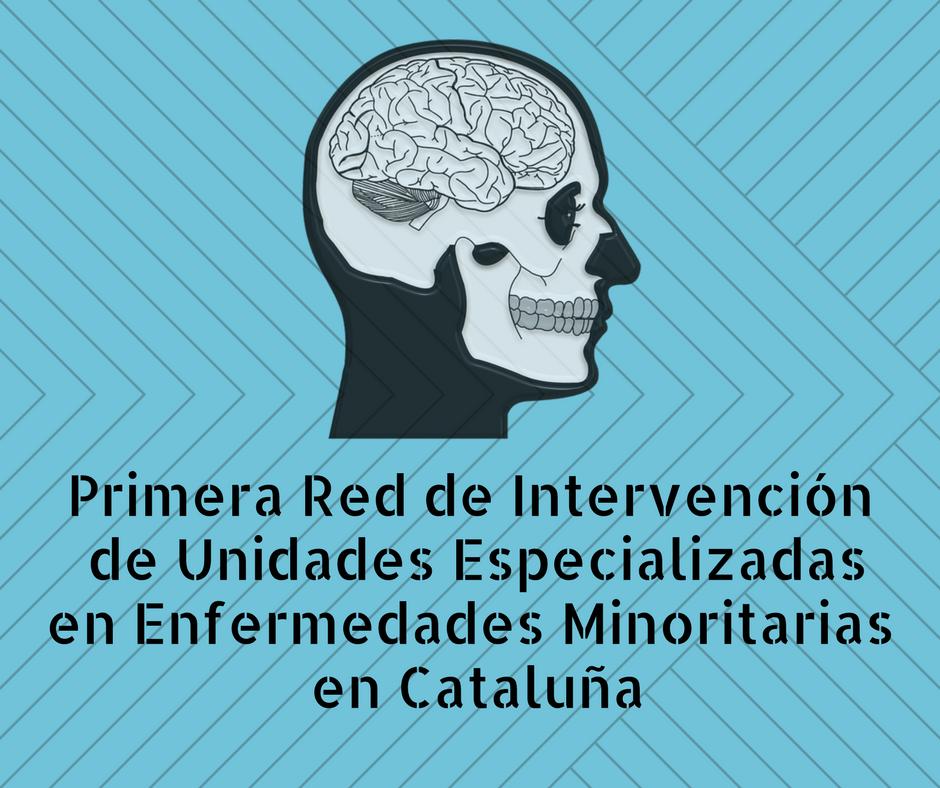 Primera ED DE INTERVENCIÓN DE UNIDADES ESPECIALIZADAS EN ENFERMEDADES MINORITARIAS EN CATALUÑA