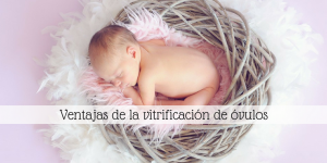Niños más sanos gracias a la vitrificación de óvulos