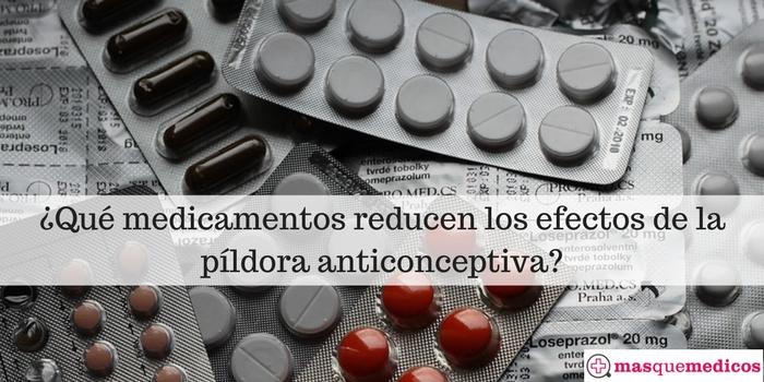 ¿Qué medicamentos reducen los efectos de la píldora anticonceptiva_