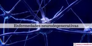 Cuáles son las enfermedades neurodegenerativas más comunes