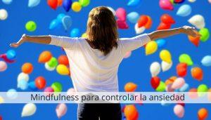 Cómo reducir la ansiedad mediante el Mindfulness
