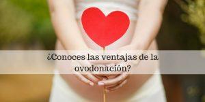 Ventajas de la Fecundación In Vitro con óvulos de donante