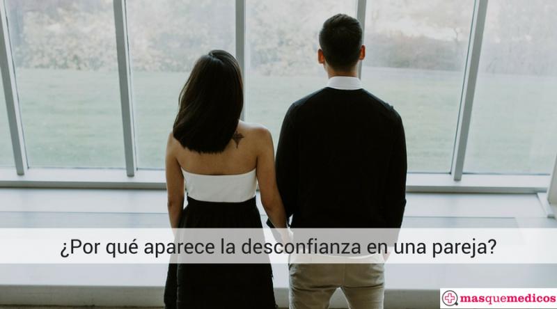 ¿Por qué aparece la desconfianza en una pareja-