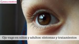 Ojo vago en niños y adultos: síntomas y tratamientos