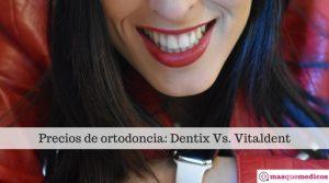 Precios de ortodoncia en Dentix y Vitaldent