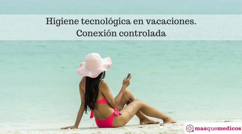 Higiene tecnológica en vacaciones. Conexión controlada