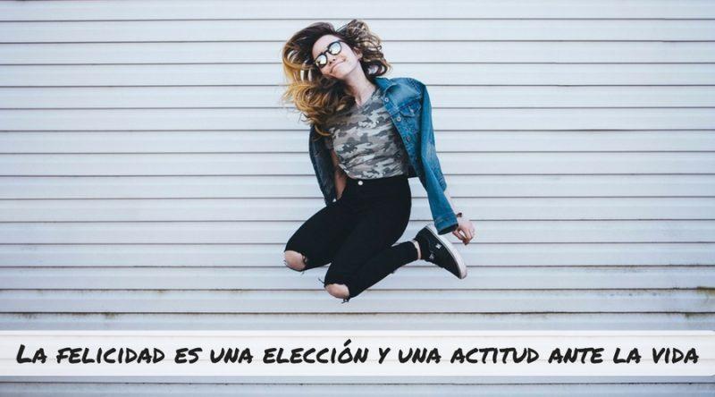 La felicidad es una elección y una actitud ante la vida