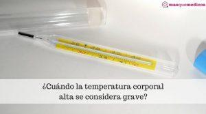 ¿Cuándo la temperatura corporal alta se considera grave?