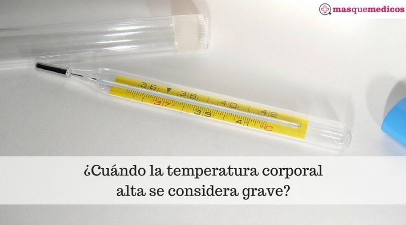 ¿Cuándo la temperatura corporal alta se considera grave