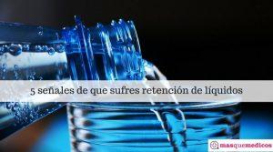 5 señales de que sufres retención de líquidos