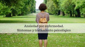 Ansiedad por enfermedad. Síntomas y tratamiento psicológico
