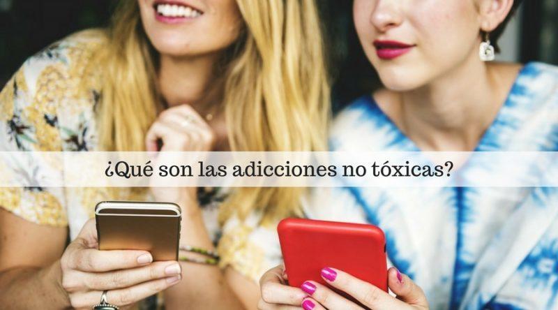 Qué son las adicciones no tóxicas
