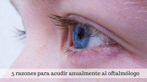 5 razones para acudir anualmente al oftalmólogo