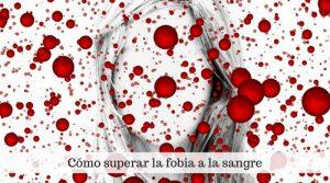 Fobia a la sangre. Síntomas y tratamiento