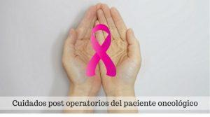 Cuidados postoperatorios del paciente oncológico