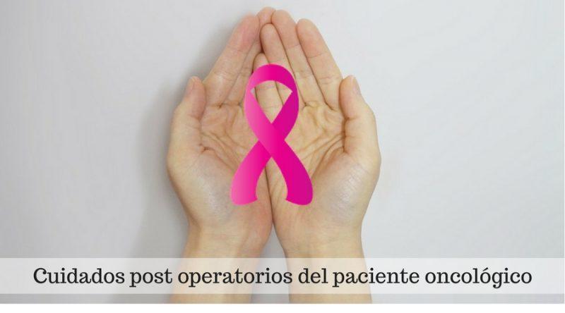 Cuidados post operatorios del paciente oncológico