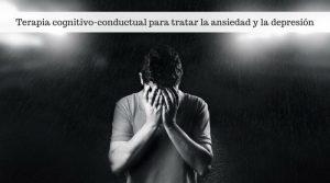 Ansiedad y depresión. Tratamiento mediante terapia cognitivo-conductual