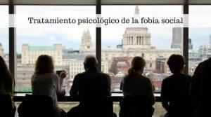 Fobia social. Síntomas y tratamiento psicológico