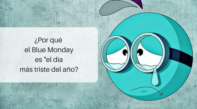 ¿Por qué el Blue Monday es _el día más triste del año_