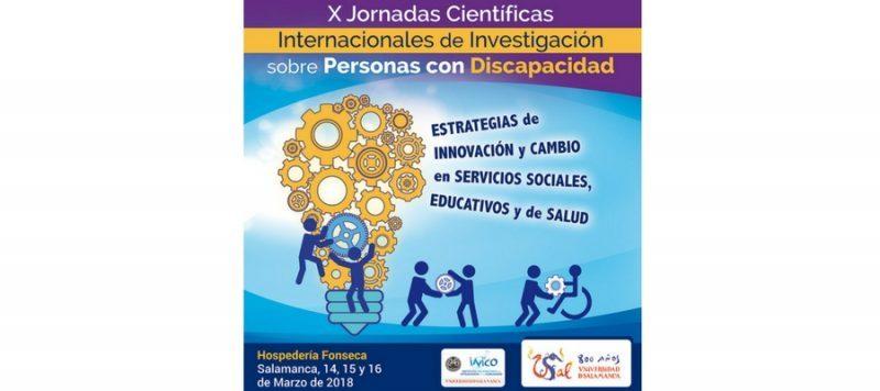 """X Jornadas Internacionales de Investigación sobre personas con Discapacidad """"Estrategias de Innovación y Cambio en Servicios Sociales, Educativos y de Salud"""""""