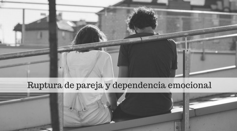 Ruptura de pareja y dependencia emocional