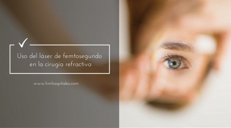Uso del láser de femtosegundo en la cirugía refractiva