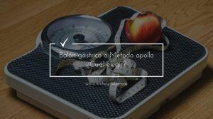 Balón gástrico o Método Apollo. ¿Cuál elegir?