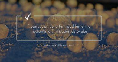 Preservación de la fertilidad femenina mediante la vitrificación de óvulos