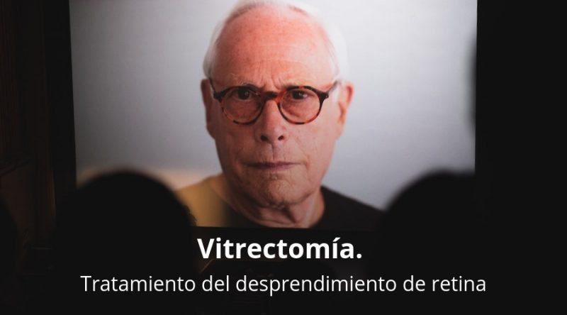 Vitrectomía. Tratamiento del desprendimiento de retina