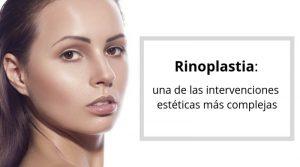 Rinoplastia: una de las intervenciones estéticas más complejas