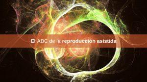 El ABC de la reproducción asistida