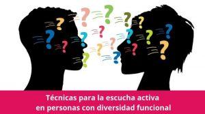 Técnicas para la escucha activa en personas con diversidad funcional
