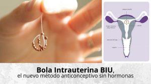BIU o Bola Intrauterina, el nuevo método anticonceptivo sin hormonas