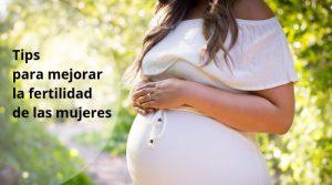 Tips para mejorar la fertilidad de las mujeres