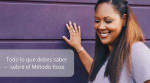 Todo lo que debes saber sobre el Método Rose