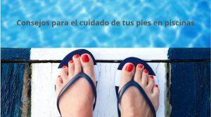 Consejos para el cuidado de tus pies en piscinas