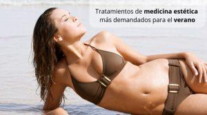 Tratamientos de medicina estética más demandados para el verano