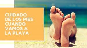 Cuidado de los pies cuando vamos a la playa