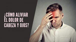¿Cómo aliviar el dolor de cabeza y ojos?
