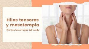Hilos tensores y mesoterapia para eliminar las arrugas del cuello