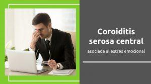 Coroiditis serosa central asociada al estrés emocional
