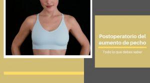 Todo lo que debes saber sobre el postoperatorio del aumento de pecho
