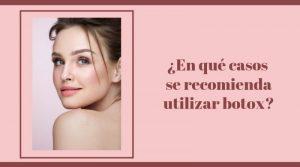 ¿En qué casos se recomienda utilizar botox?