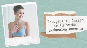Recupera la imagen de tu pecho: reducción mamaria
