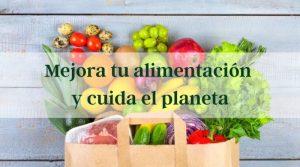 Mejora tu alimentación y cuida el planeta