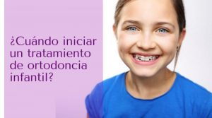 ¿Cuándo iniciar un tratamiento de ortodoncia infantil?