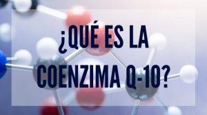 ¿Qué es la Coenzima Q-10?