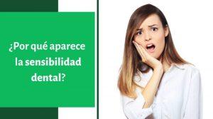 ¿Por qué aparece la sensibilidad dental?