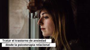 Tratar el trastorno de ansiedad desde la psicoterapia relacional