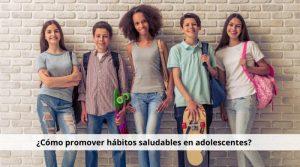 ¿Cómo promover hábitos saludables en adolescentes?